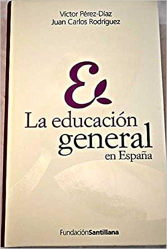 La Educación General en España: Amazon.es: Víctor Pérez-Díaz. Juan Carlos Rodríguez: Libros