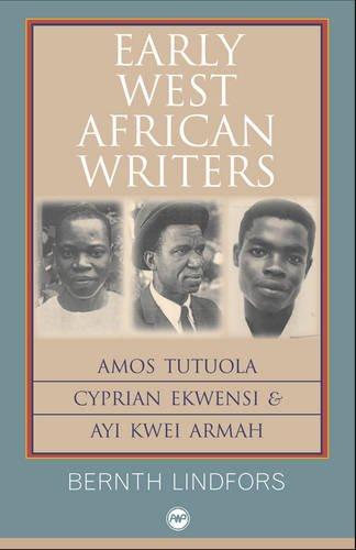 Early West African Writers: Amos Tutuola, Cyprian Ekwensi and Ayi Kwei Armah ebook