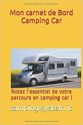Mon Carnet De Bord Camping Car Notez L Essentiel De Votre Parcours En Camping Car French Edition System Ic Camping 9781673647365 Amazon Com Books
