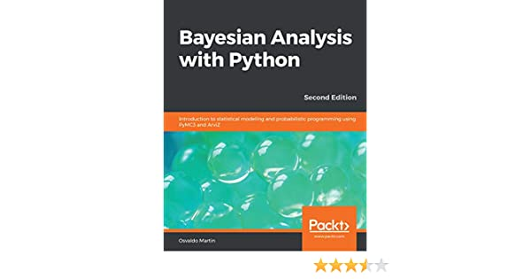 Bayesian Analysis with Python: Introduction to statistical modeling and  probabilistic programming using PyMC3 and ArviZ, 2nd Edition