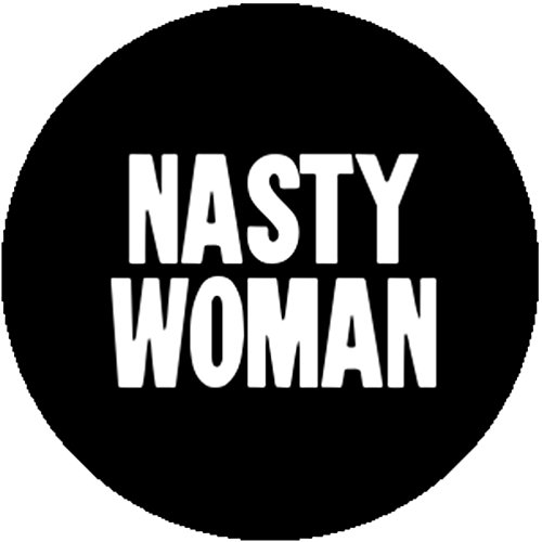 Badge Button Nasty Woman Hilary Hillary Clinton Feminist Sexy Anti Donald Trump