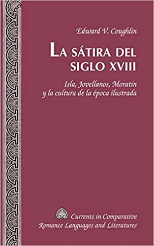 La sátira del siglo XVIII: Isla, Jovellanos, Moratín y la cultura de la época ilustrada Currents in Comparative Romance Languages & Literatures: Amazon.es: ...