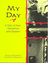 My Day: A Tale of Fear, Alienation and Despair by Marvin Heiferman (1993-11-25)