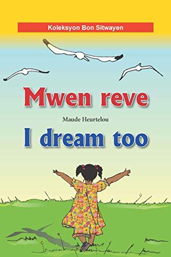 Mwen reve \ I dream too (Bilingual English-Haitian Creole) (Creole Edition)