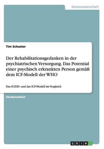 Download Der Rehabilitationsgedanken in Der Psychiatrischen Versorgung. Das Potential Einer Psychisch Erkrankten Person Gema Dem Icf-Modell Der Who (German Edition) pdf