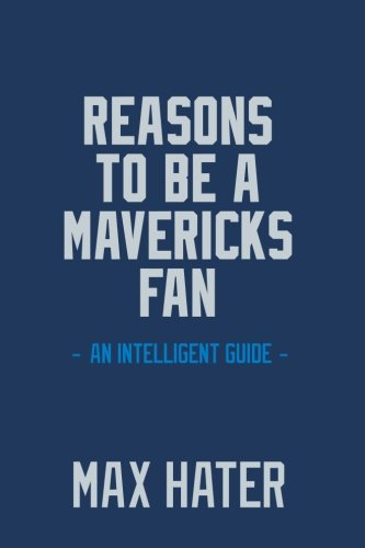 Reasons To Be A Mavericks Fan: A funny, blank book, gag gift for Dallas Mavericks fans; or a great coffee table addition for all Dallas Mavericks haters!