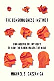 The Consciousness Instinct: Unraveling the Mystery of How the Brain Makes the Mind