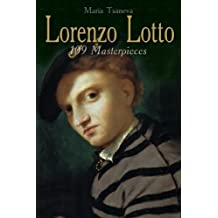 Lorenzo Lotto: 109 Masterpieces (Annotated Masterpieces Book 73)