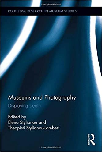 Museums and Photography: Displaying Death (Routledge Research in Museum Studies)
