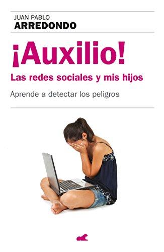 ¡Auxilio! Las redes sociales y mis hijos: Aprende a detectar los peligros