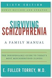 Surviving Schizophrenia, 6th Edition: A Family Manual