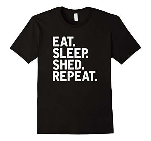 Eat. Sleep. Shed. Repeat T-Shirt - for Shed Lovers / (Building Tee)