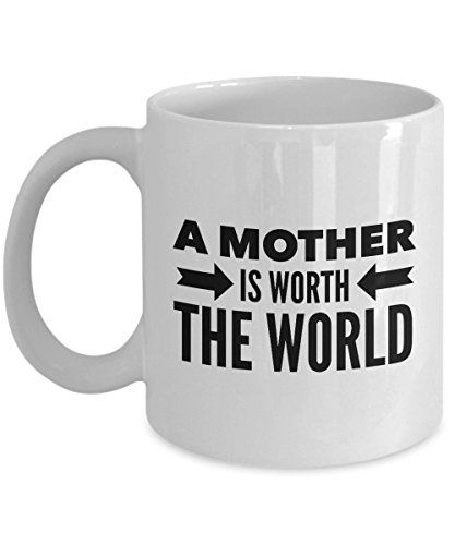 Funny Quote 11Oz Coffee Mug, A Mother Is Worth The World for Dad, Grandpa, Husband From Son, Daughter, Wife for Coffee & Tea Lovers