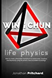 Wing Chun: Life Physics; a study in building a life worth living from the ground up.