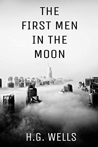 The First Men in the Moon (Illustrated)