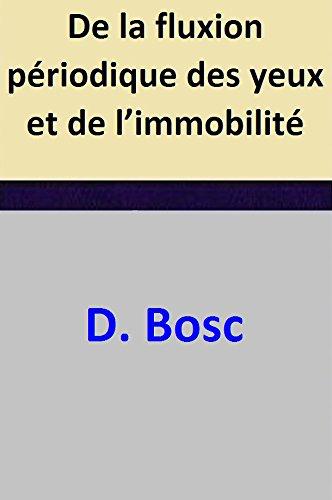 De la fluxion périodique des yeux et de l'immobilité (French Edition)