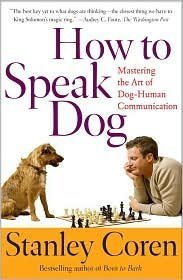 How to Speak Dog: Mastering the Art of Dog-Human Communication by Stanley Coren