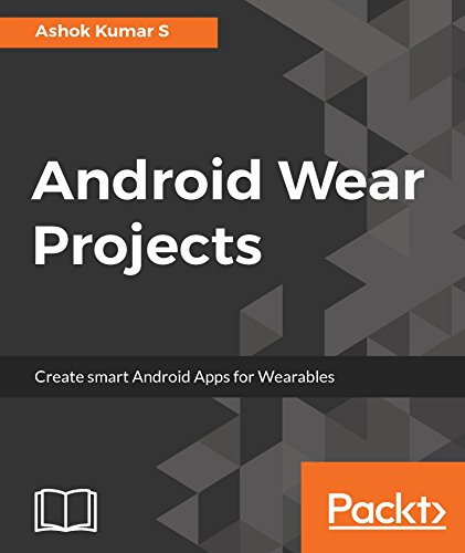Android Wear Projects: Create smart Android Apps for Wearables