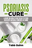 Psoriasis Cure: A Guide On How To Give Relief To Your Skin With Natural Remedies At Home