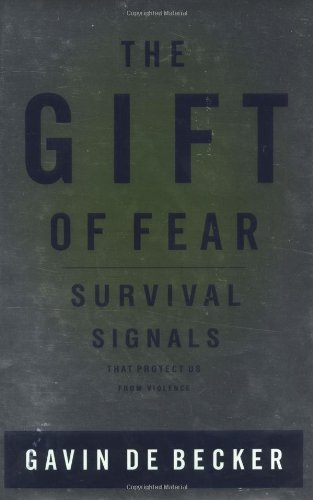 The Gift of Fear : Survival Signals That Protect Us from Violence 1st (first) Edition by Gavin De Becker published by Little, Brown and Company (1997)