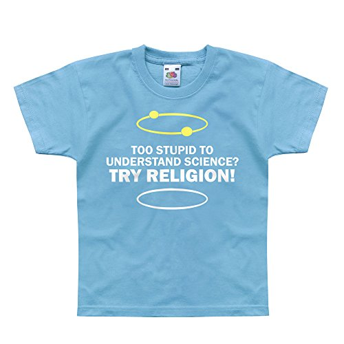 Nutees Too Stupid To Understand Science Try Religion Unisex Kids T Shirts - Light Blue 14/15 Years