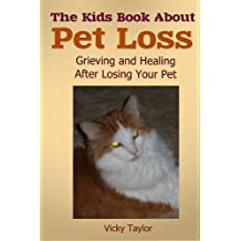 The Kids Book About Pet Loss: Grieving and Healing After Losing Your Pet (The Kids Book About . . .)