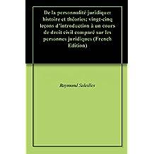 De la personnalité juridique: histoire et théories; vingt-cinq leçons d'introduction à un cours de droit civil comparé sur les personnes juridiques (French Edition)