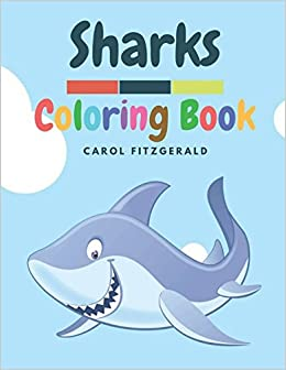 Sharks A Sharks Coloring Book For Kids Carol Fitzgerald