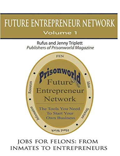 Jobs For Felons: From Inmates To Entrepreneurs (Future Entrepreneurs Network) (Volume 1)