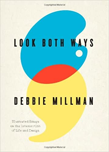 look both ways illustrated essays on the intersection of life and  look both ways illustrated essays on the intersection of life and design  debbie millman amazoncom books