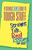 img - for A Catholic Teen's Guide to Tough Stuff: Straight Talk, Real Issues book / textbook / text book