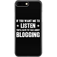 If You Want Me To Listen You'll Have To Talk About Blogging - Phone Case Fits Iphone 6, 6s, 7, 8