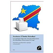 La Commission Électorale Nationale Indépendante de la République Démocratique du Congo: Jouit-elle de son indépendance organique et fonctionnelle? (Essai) (French Edition)