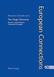 The Tragic Discourse. L'Expérience du tragique: Shestov and Fondane's Existential Thought. La pensée existentielle de Chestov et de Fondane (European Connections) (English and French Edition)