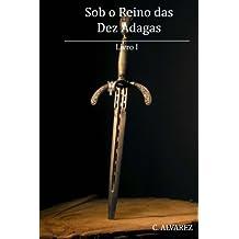 Sob o Reino das Dez Adagas: Livro I