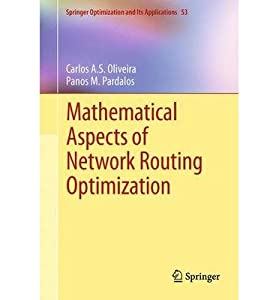 [(Mathematical Aspects of Network Routing Optimization )] [Author: Carlos A.S. Oliveira] [Nov-2013]