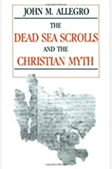 The Dead Sea Scrolls and the Christian Myth Kindle Edition