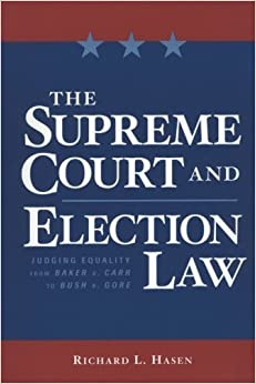 Book The Supreme Court and Election Law: Judging Equality from Baker v. Carr to Bush v. Gore by Richard Hasen (2006-03-01)
