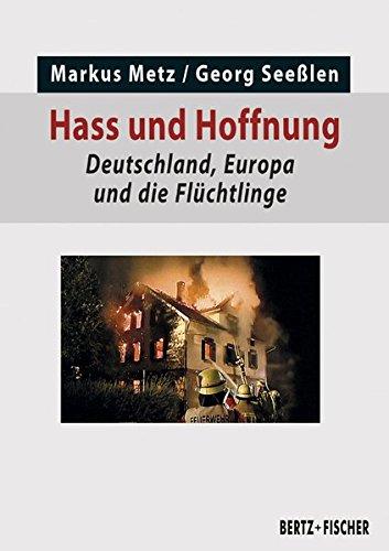 Hass und Hoffnung: Deutschland, Europa und die Flüchtlinge (Politik aktuell)