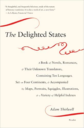 Book The Delighted States: A Book of Novels, Romances, & Their Unknown Translators, Containing Ten Languages, Set on Four Continents, & Accompanied by ... Illustrations, & a Variety of Helpful Indexes