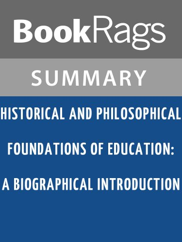 Summary & Study Guide Historical and Philosophical Foundations of Education: A Biographical Introduction by Gerald L. Gutek