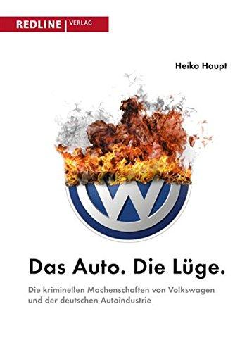 Das Auto. Die Lüge.: Die kriminellen Machenschaften von Volkswagen und der deutschen Autoindustrie (German Edition)