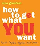 img - for How To Get What You Want by Nina Grunfeld (2010-09-06) book / textbook / text book