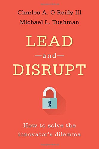 Lead and Disrupt: How to Solve the Innovator