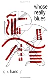 Whose really Blues, q. r. hand jr., 0931552133