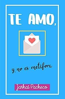 Te amo, y no es metáfora (Spanish Edition) by [Pacheco, Jarhat]