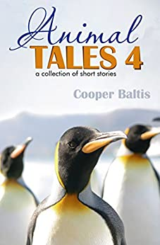 Animal Tales 4: A collection of stories for English Language Learners (A Hippo Graded Reader) by [Baltis, Cooper]