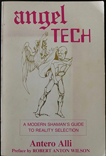 Angel Tech A Modern Shaman's Guide to Reality Selection First Edition
