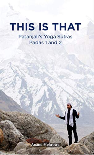 THIS IS THAT: Patanjalis Yoga Sutras Padas 1 and 2