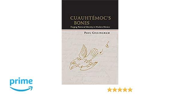 Cuauhtmocs bones forging national identity in modern mexico cuauhtmocs bones forging national identity in modern mexico dilogos series paul gillingham 9780826350374 amazon books fandeluxe Images